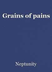 Grains of pains