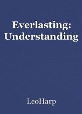 Everlasting: Understanding