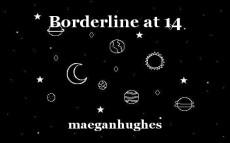 Borderline at 14