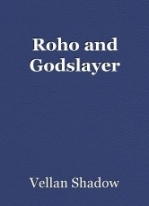 Roho and Godslayer