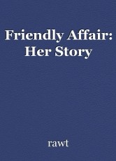 Friendly Affair: Her Story