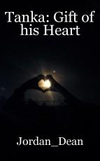 Tanka: Gift of his Heart