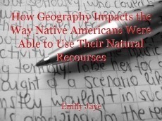 How Geography Impacts the Way Native Americans Were Able to Use Their Natural Recourses