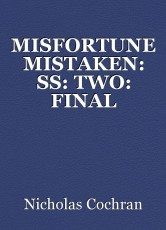 MISFORTUNE MISTAKEN: SS: TWO: FINAL