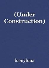 (Under Construction)