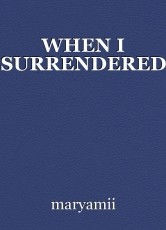 WHEN I SURRENDERED