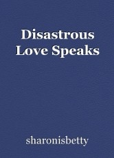 Disastrous Love Speaks