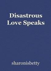 Disastrous Love Speaks