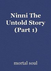 Ninni The Untold Story (Part 1)