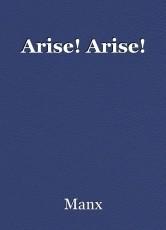 Arise! Arise!
