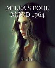 MILKA'S FOUL MOOD 1964