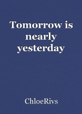 Tomorrow is nearly yesterday