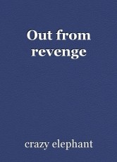 Out from revenge