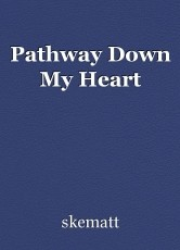 Pathway Down My Heart