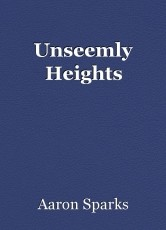 Unseemly Heights