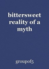 bittersweet reality of a myth