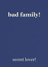 bad family!