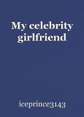 My celebrity girlfriend