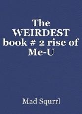 The WEIRDEST book # 2 rise of Me-U