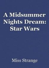 A Midsummer Nights Dream: Star Wars
