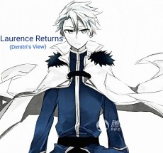 Laurence Returns (Dimitri's View)