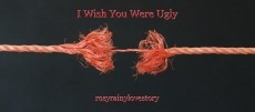 I Wish You Were Ugly