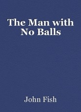 The Man with No Balls