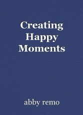 Creating Happy Moments