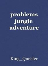 problems jungle adventure