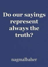 Do our sayings represent always the truth?