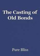 The Casting of Old Bonds