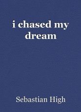 i chased my dream