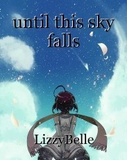 until this sky falls