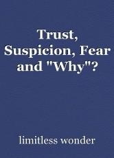 Trust, Suspicion, Fear and