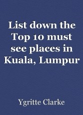 List down the Top 10 must see places in Kuala, Lumpur Malaysia