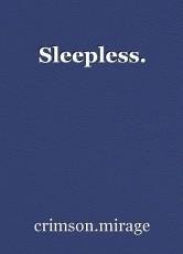 Sleepless.