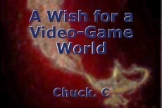 A Wish for a Video-Game World