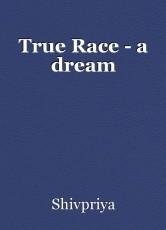 True Race - a dream