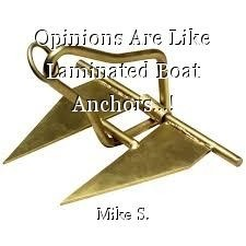 Opinions Are Like Laminated Boat Anchors...!