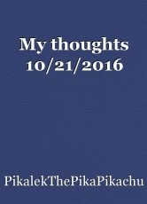 My thoughts 10/21/2016