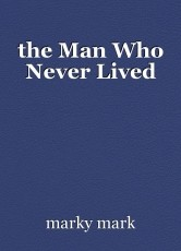 the Man Who Never Lived