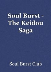 Soul Burst - The Keidou Saga