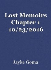 Lost Memoirs Chapter 1 10/23/2016
