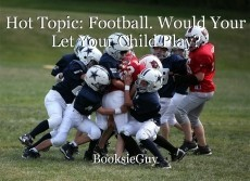 Hot Topic: Football. Would Your Let Your Child Play?
