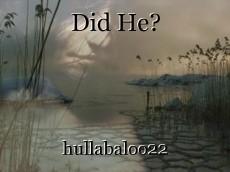 Did He?