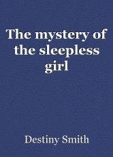 The mystery of the sleepless girl