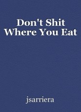 Don't Shit Where You Eat