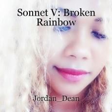 Sonnet V: Broken Rainbow