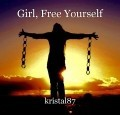 Girl, Free Yourself