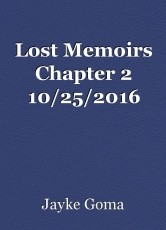 Lost Memoirs Chapter 2 10/25/2016